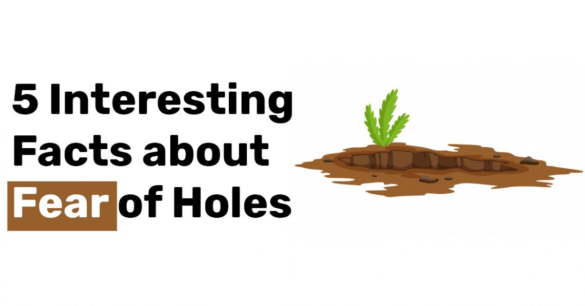 5 Interesting Facts about Fear of Holes