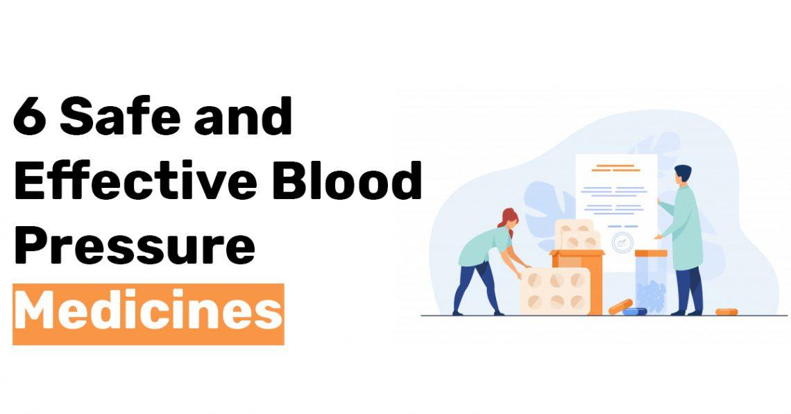 6 Safe and Effective Blood Pressure Medicines
