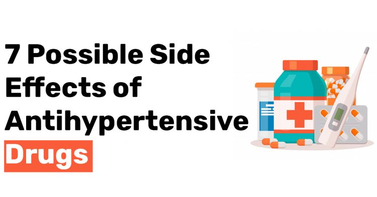 7 Possible Side Effects of Antihypertensive Drugs