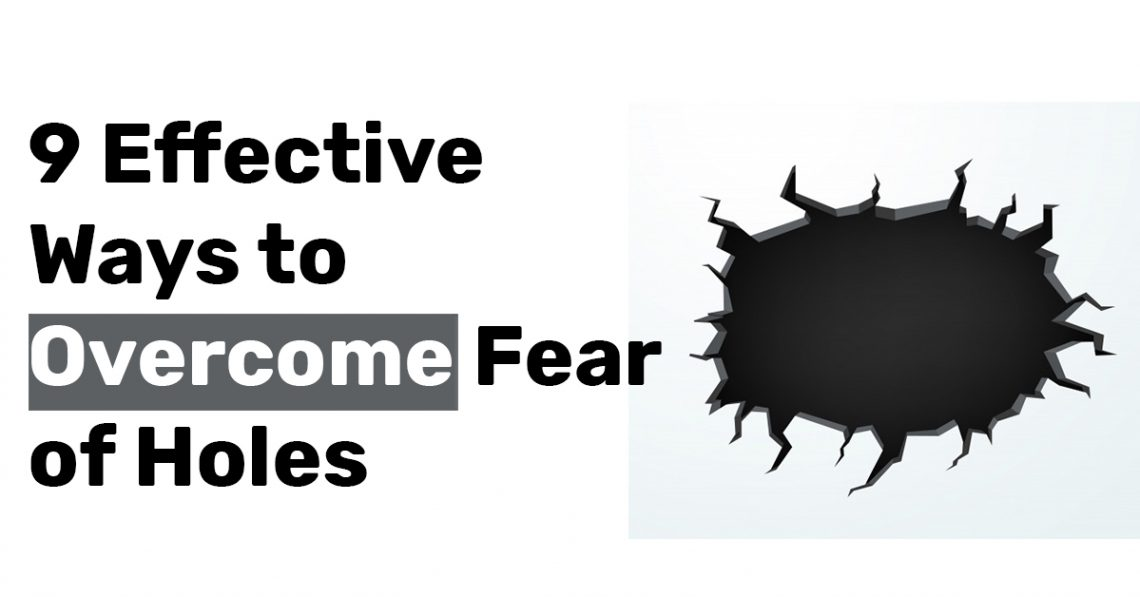 9 Effective Ways to Overcome Fear of Holes