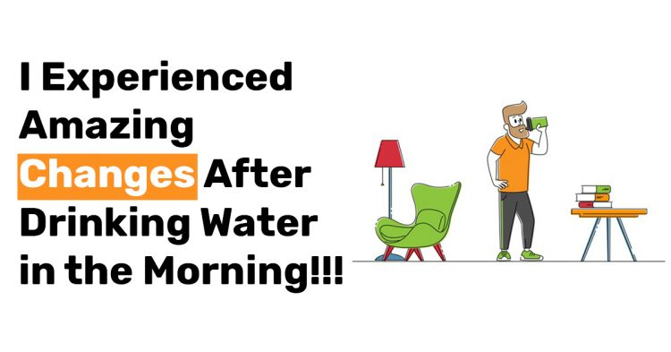 I Experienced Amazing Changes After Drinking Water in the Morning