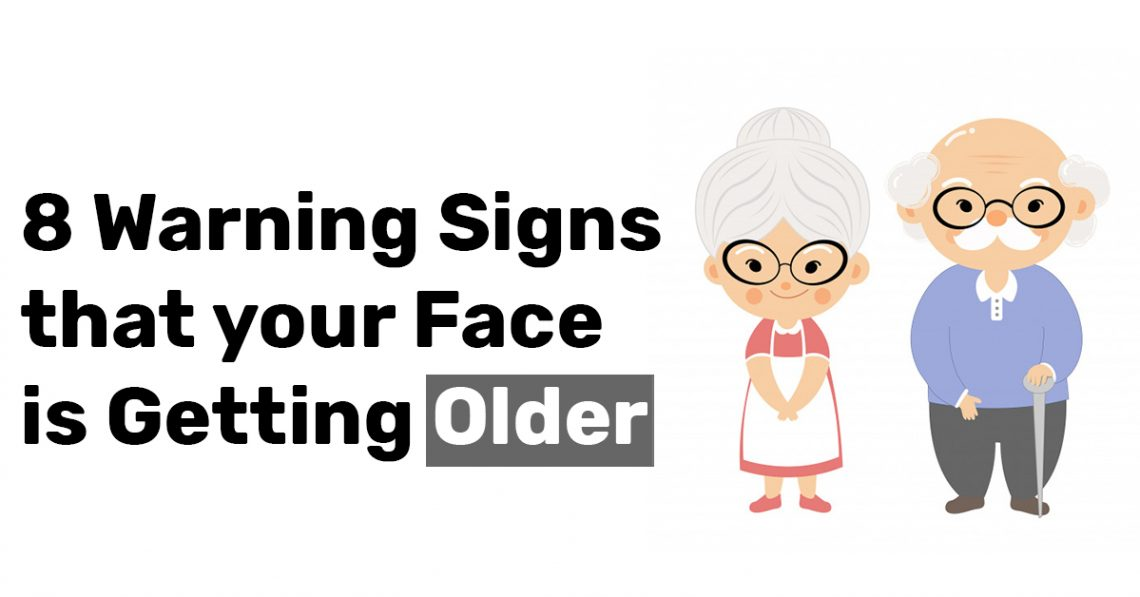 8 Warning Signs that your Face is Getting Older